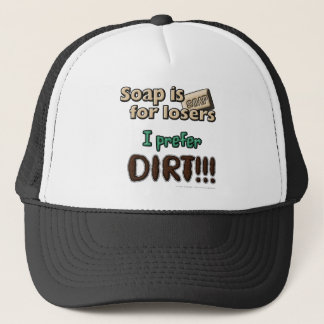 Soap is for losers. I prefer DIRT!!! Trucker Hat