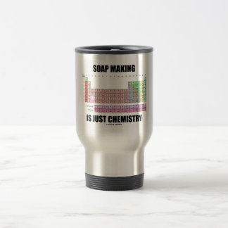 Soap Making Is Just Chemistry Mug
