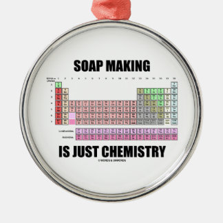 Soap Making Is Just Chemistry (Periodic Table) Round Metal Christmas Ornament