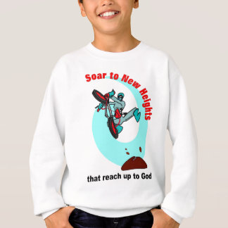 Soar to new heights that reach up to God Sweatshirt