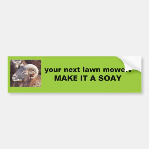 soay ram, your next lawn mower:  MAKE IT A SOAY Bumper Stickers
