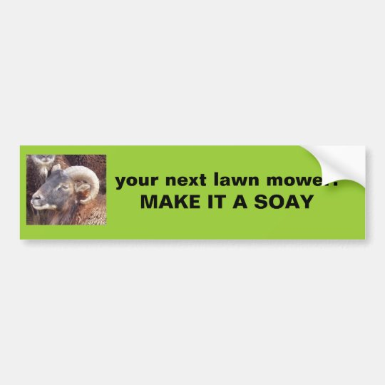 soay ram, your next lawn mower:  MAKE IT A SOAY Bumper Sticker