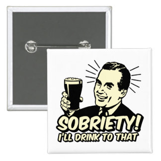 Sobriety I'll Drink To That Button