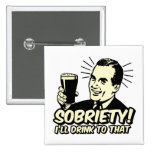 Sobriety I'll Drink To That Pins