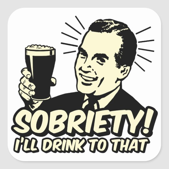 Sobriety I'll Drink To That Square Sticker