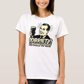 Sobriety I'll Drink To That T-Shirt
