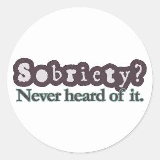 Sobriety? Never heard of it. Classic Round Sticker
