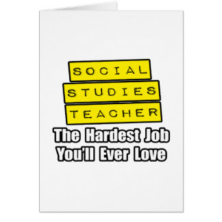 Soc Studies Teacher...Hardest Job You'll Ever Love Card