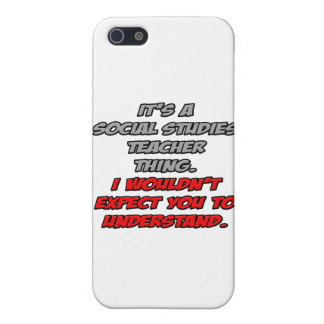 Soc Studies Teacher .. You Wouldn't Understand Case For iPhone 5