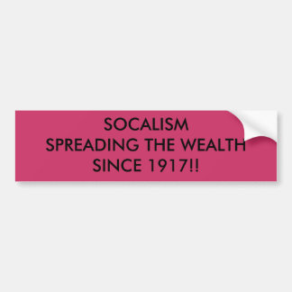 SOCALISMSPREADING THE WEALTHSINCE 1917!! BUMPER STICKER