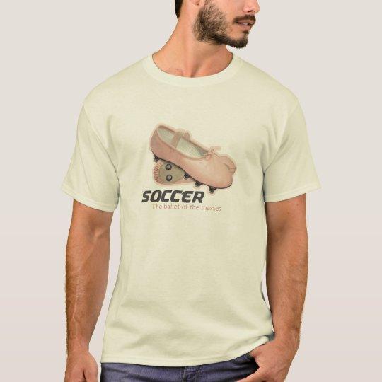 Soccer - Ballet for the masses II T-Shirt