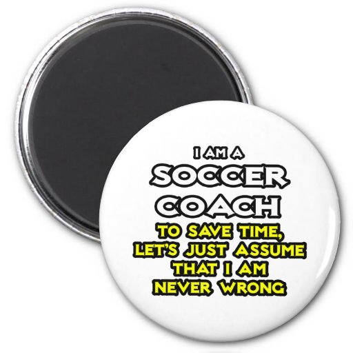 Soccer Coach...Assume I Am Never Wrong 2 Inch Round Magnet