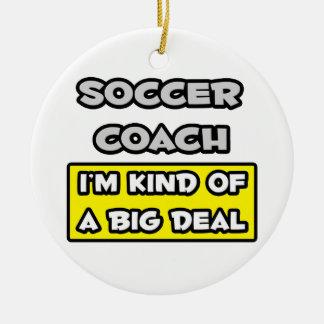 Soccer Coach .. I'm Kind of a Big Deal Christmas Ornament