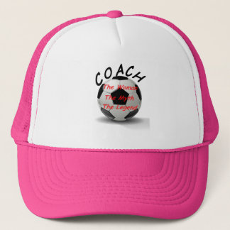 Soccer Coach - The Woman- The Myth - The Legend. Trucker Hat