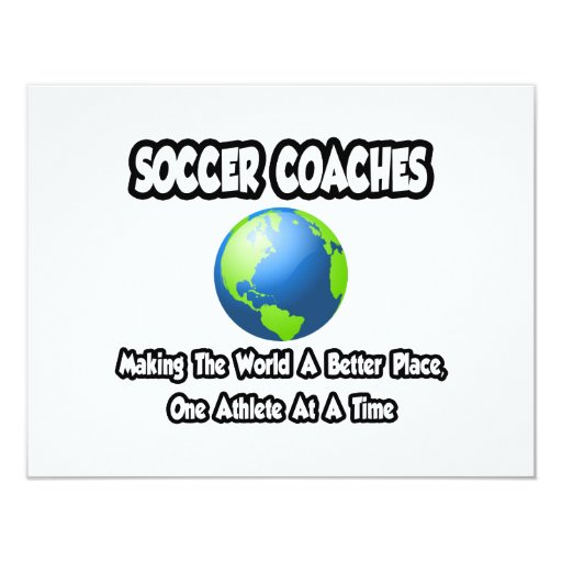 "Soccer Coaches...Making the World a Better Place 4.25"" X 5.5"" Invitation Card"