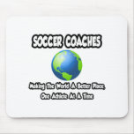 Soccer Coaches...Making the World a Better Place Mousepad