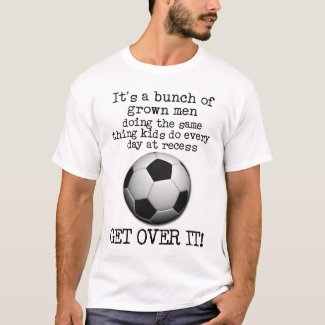 Soccer Get Over It Funny Shirt FIFA Humor