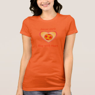 Soccer Girls play with heart ! T-Shirt