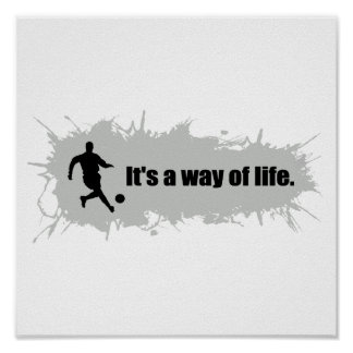 Soccer is a Way of Life Poster