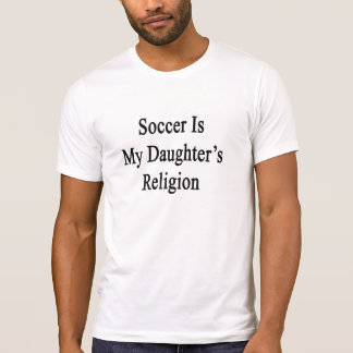 Soccer Is My Daughter's Religion Tee Shirt