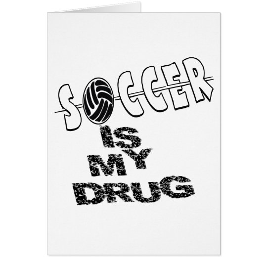 SOCCER IS MY DRUG! CARD