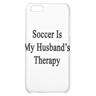 Soccer Is My Husband's Therapy Case For iPhone 5C