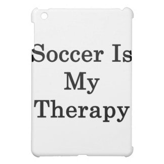 Soccer Is My Therapy iPad Mini Cases