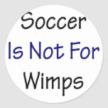 Soccer Is Not For Wimps Classic Round Sticker
