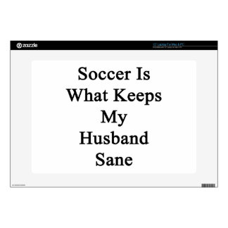 Soccer Is What Keeps My Husband Sane Laptop Decals