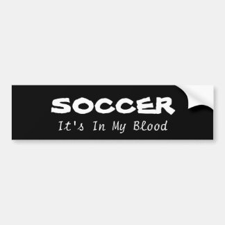 Soccer: its in my blood bumper sticker
