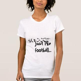 SOCCER, just like football.. Tshirts