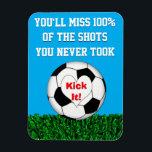"Soccer - Kick It! Magnet<br><div class=""desc"">You&#39;ll miss 100% of the shots you never took</div>"