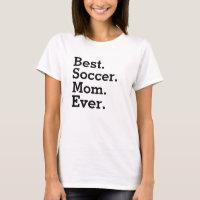 Soccer mom shirt - Best Soccer Mom Ever T-shirt