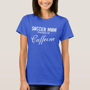Soccer mom t shirt | Powered by caffeine
