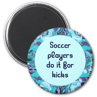 Soccer players do it for kicks 2 inch round magnet