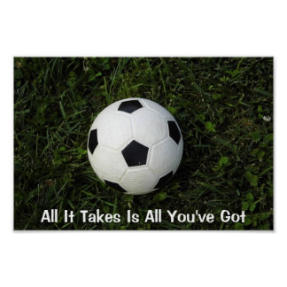 Soccer Poster- All It Takes Is All You've Got Poster