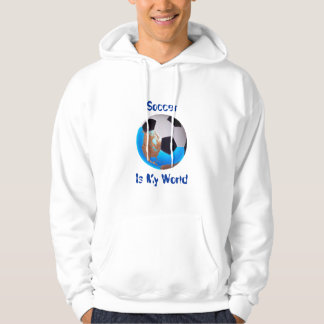 soccer, Soccer, Is My World Hoodie