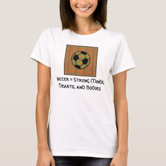 Soccer - Strong minds, hearts and bodies ! T-Shirt