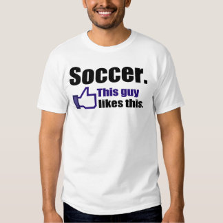 Soccer, This Guy Likes This T Shirt