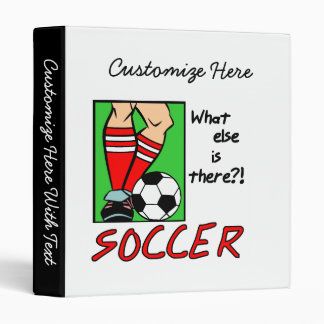 Soccer What Else is There T-shirts and Gifts Binder