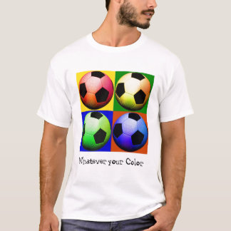 Soccer , whatever your color T-Shirt