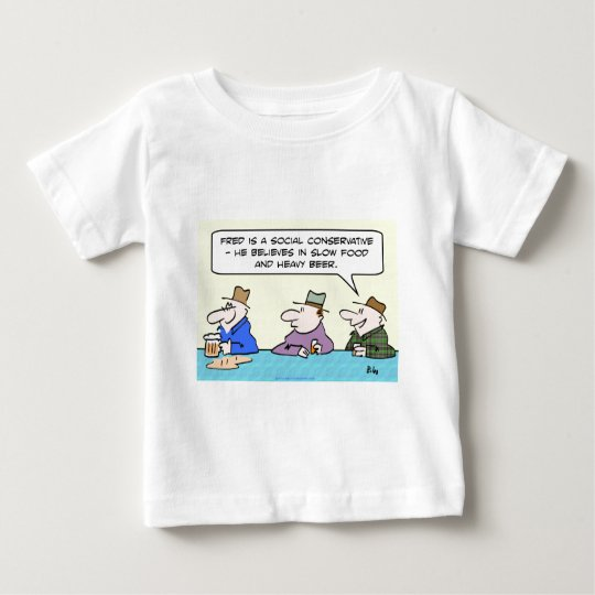 social conservative slow food heavy beer believes baby T-Shirt