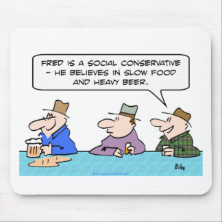 social conservative slow food heavy beer believes mouse pad