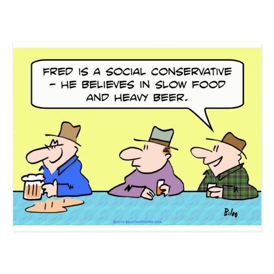 social conservative slow food heavy beer believes postcard
