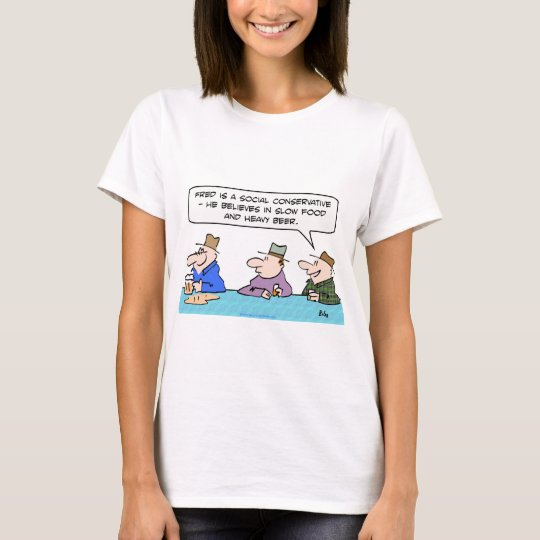 social conservative slow food heavy beer believes T-Shirt