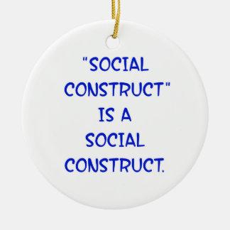 """""""Social Construct"""" is a social construct. Ceramic Ornament"""
