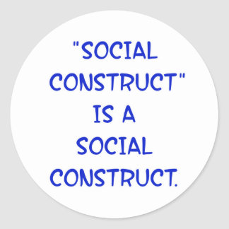 """Social Construct"" is a social construct. Classic Round Sticker"