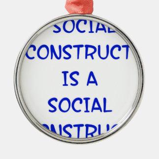 """""""Social Construct"""" is a social construct. Metal Ornament"""