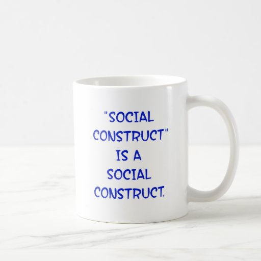 """""""Social Construct"""" is a social construct. Classic White Coffee Mug"""