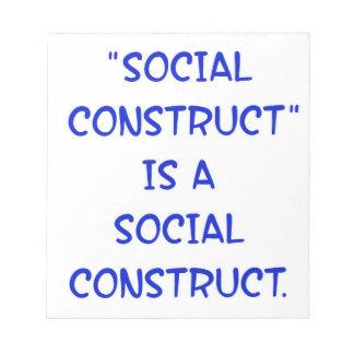"""Social Construct"" is a social construct. Memo Note Pad"